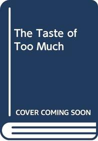 The Taste of Too Much