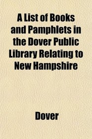A List of Books and Pamphlets in the Dover Public Library Relating to New Hampshire