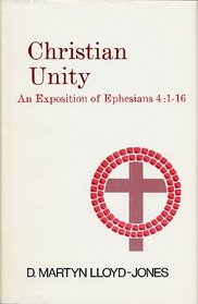 Christian Unity: An Exposition of Ephesians Four : One to Sixteen