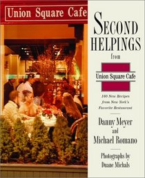 Second Helpings from Union Square Cafe: 160 New Recipes from New York's Favorite Restaurant