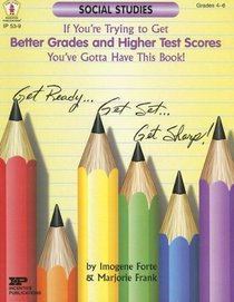If You're Trying To Get Better Grades & Higher Test Scores In Social Studies You've Gotta Have This Book: Grades 4-6 (Kids' Stuff)
