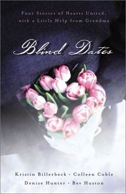 Blind Dates: Four Stories of Hearts United With a Little Help from Grandma