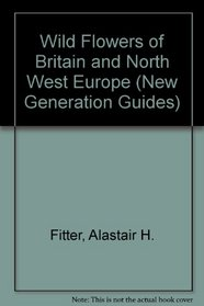 New Generation Guide to the Wild Flowers of Britain and Northern Europe (Collins Handguides)