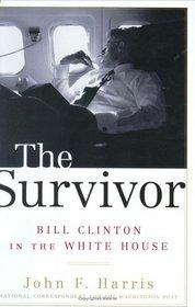 The Survivor : Bill Clinton in the White House