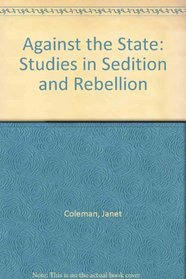 Against the State: Studies in Sedition and Rebellion