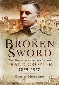 Broken Sword: The Tumultuous Life of General Frank Crozier 1897 - 1937