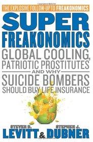 SuperFreakonomics: Global Cooling, Patriotic Prostitutes and Why Suicide Bombers Should Buy Life Insurance (Freakonomics, Bk 2)