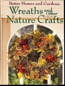 Better Homes and Gardens Wreaths and Other Nature Crafts