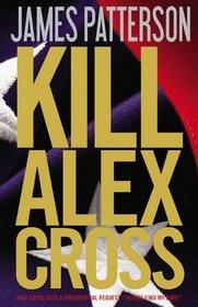 Kill Alex Cross (Alex Cross, Bk 18) (Audio CD) (Abridged)