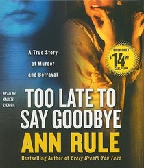 Too Late to Say Goodbye: A True Story of Murder and Betrayal