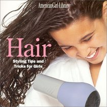 Hair: Styling Tips and Tricks for Girls (American Girl)
