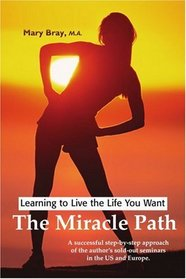 The Miracle Path: Learning to Live the Life You Want