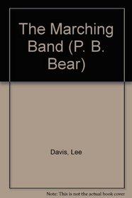P B Bear the Marching Band (Davis, Lee, P.B. Bear.)