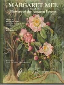 Margaret Mee In Search of Flowers of the Amazon Forests: Diaries of an English Artist Reveal the Beauty of the Vanishing Rainforest