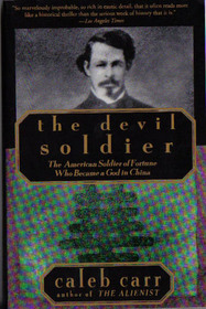 The Devil Soldier : The American Soldier of Fortune Who Became a God in China