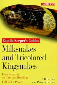Milksnakes and Tricolored Kingsnakes (Bartlett, R. D., Reptile Keeper's Guides.)