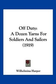 Off Duty: A Dozen Yarns For Soldiers And Sailors (1919)