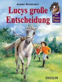 Das Pony-Trio. Lucys gro�e Entscheidung