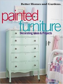 Painted Furniture: Decorating Ideas & Projects (Better Homes and Gardens)