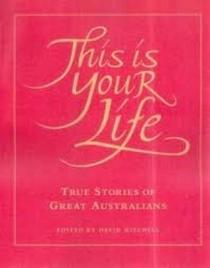 This Is Your Life: True Stories of Great Australians