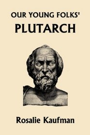 Our Young Folks' Plutarch (Yesterday's Classics)