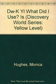 Dw-K Yl What Did I Use? Is (Discovery World Series: Yellow Level)