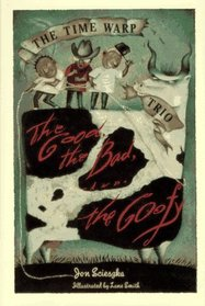 The Good, The Bad and The Goofy (Time Warp Trio, Bk 3)