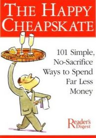 The Happy Cheapskate - 100 Simple No-Sacrifice Ways to Spend Far Less Money