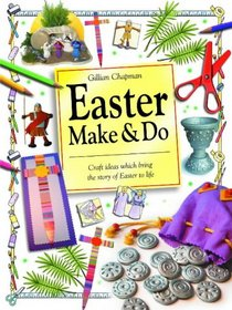 Easter Make and Do: Craft Ideas Which Bring the Story of Easter to Life