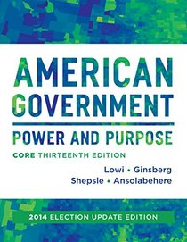 American Government: Power and Purpose (Thirteenth Core Edition (without policy chapters), 2014 Election Update)