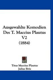 Ausgewahlte Komodien Des T. Maccius Plautus V2 (1884) (German Edition)