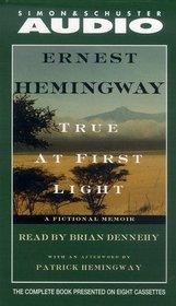 True At First Light : A Fictional Memoir Of His Last African Safari