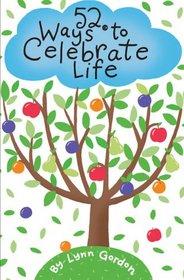 52 Ways to Celebrate Life (52 Series)