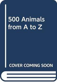 500 Animals from A to Z