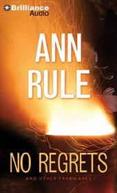 No Regrets: And Other True Cases (Ann Rule's Crime Files)
