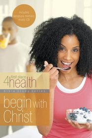 Begin With Christ: First Place 4 Health Bible Study (First Place 4 Health) (First Place)
