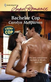 Bachelor Cop (Count on a Cop) (Harlequin Superromance, No 1618)