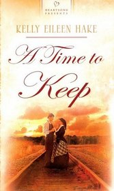 A Time to Keep (Heartsong Presents, No 763)