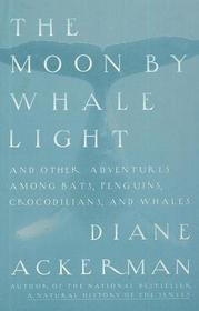 The Moon by Whale Light - and Other Adventures Among Bats, Penguins, Crocodilians and Whales