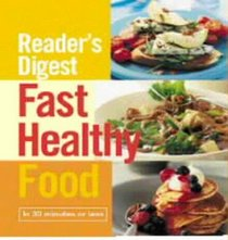 Fast Healthy Food: In Less Than 30 Minutes (Readers Digest)