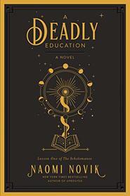 A Deadly Education (Scholomance, Bk 1)