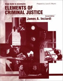 Study Guide to Accompany Elements of Criminal Justice
