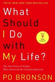 What Should I Do with My Life? : The True Story of People Who Answered the Ultimate Question