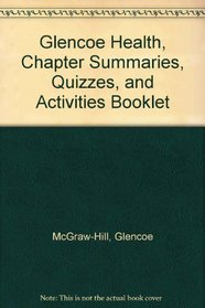 Glencoe Health, Chapter Summaries, Quizzes, and Activities Booklet