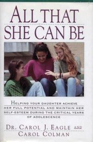 All That She Can Be: Help Your Daughter Achieve Full Potential & Maintn Self-Esteem