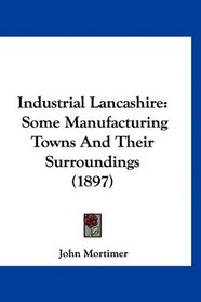 Industrial Lancashire: Some Manufacturing Towns And Their Surroundings (1897)