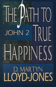 The Path to True Happiness: John 2