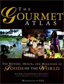 The Gourmet Atlas : The History, Origin, and Migration of Foods of the World