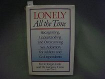 Lonely All the Time: Recognizing, Understanding and Overcoming Sex Addiction, for Addicts and Co-Dependents
