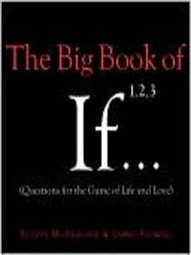 The Big Book of If  (Questions for the Game of Life and Love)